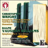 Wright: Concerto for Violin & Orchestra 'And then there was Silence ...'; Momentum: Vaughan Williams: Symphony No. 5 - Christopher Watson (tenor); Fenella Humphreys (violin); Martin Yates (conductor)