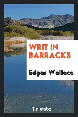 Writ in Barracks - Wallace, Edgar