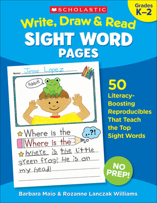 Write, Draw & Read Sight Word Pages: 50 Literacy-Boosting Reproducibles That Teach the Top Sight Words - Williams, Rozanne Lanczak, and Maio, Barbara, and Lanczak Williams, Rozanne