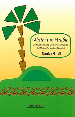 Write It in Arabic: A Workbook and Step-By-Step Guide to Writing the Arabic Alphabet - Ghali, Naglaa