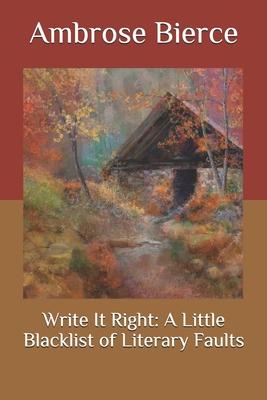 Write It Right: A Little Blacklist of Literary Faults - Bierce, Ambrose