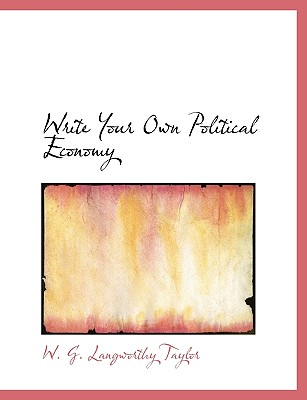 Write Your Own Political Economy - Taylor, W G Langworthy