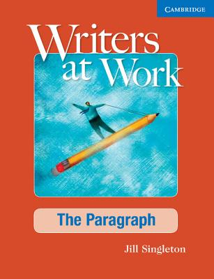 Writers at Work: The Paragraph Student's Book - Singleton, Jill