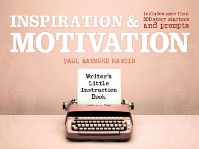 Writer's Little Instruction Book - Inspiration & Motivation - Martin, Paul Raymond
