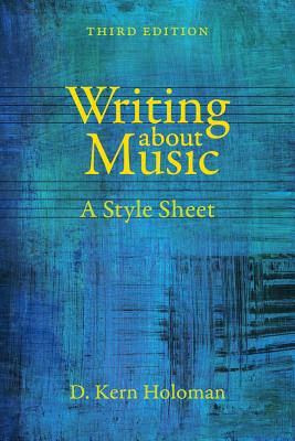 Writing about Music: A Style Sheet - Holoman, D. Kern