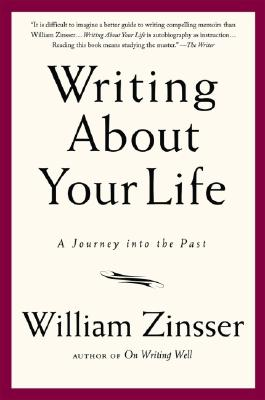Writing about Your Life: A Journey Into the Past - Zinsser, William