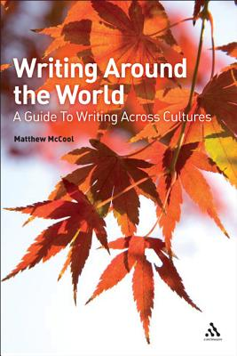 Writing Around the World: A Guide to Writing Across Cultures - McCool, Matthew