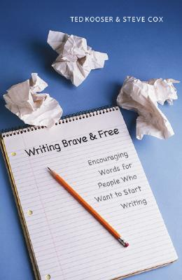 Writing Brave and Free: Encouraging Words for People Who Want to Start Writing - Kooser, Ted, and Cox, Steve