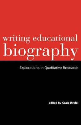 Writing Educational Biography: New Studies on History and Literature - Kridel Craig
