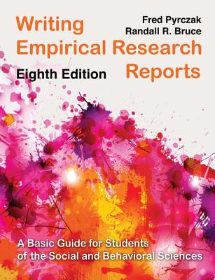 Writing Empirical Research Reports: A Basic Guide for Students of the Social and Behavioral Sciences - Pyrczak, Fred