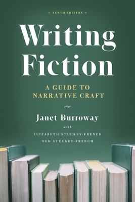 Writing Fiction, Tenth Edition: A Guide to Narrative Craft - Burroway, Janet, and Stuckey-French, Elizabeth, and Stuckey-French, Ned