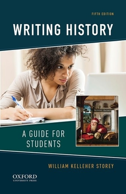 Writing History: A Guide for Students - Storey, William Kelleher, and Kelleher Storey, William