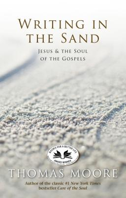 Writing in the Sand: Jesus and the Soul of the Gospels - Moore, Thomas