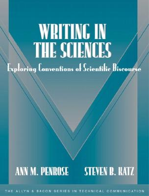 Writing in the Sciences: Exploring Conventions of Scientific Discourse (Part of the Allyn & Bacon Series in Technical Communication) - Penrose, Ann M, and Katz, Steven B, Professor