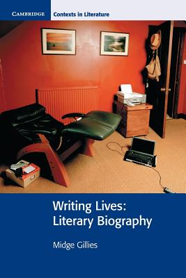 Writing Lives: Literary Biography - Gillies, Midge