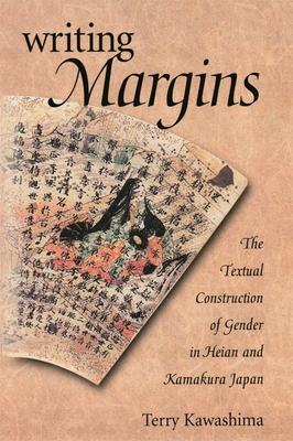 Writing Margins: The Textual Construction of Gender in Heian and Kamakura Japan - Kawashima, Terry, Ms.