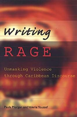 Writing Rage: Unmasking Violence Through Caribbean Discourse - Morgan, Paula, and Youssef, Valerie