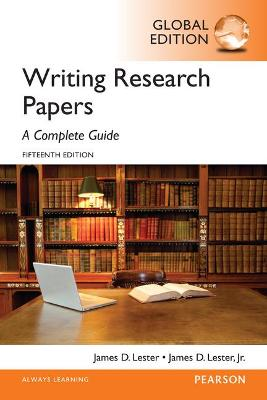 Writing Research Papers: A Complete Guide - Lester, James D.