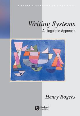 Writing Systems: A Linguistic Approach - Rogers, Henry