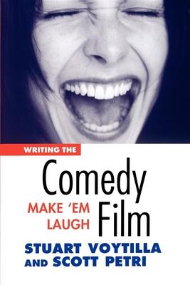 Writing the Comedy Film: Make 'em Laugh - Voytilla, Stuart, and Petri, Scott