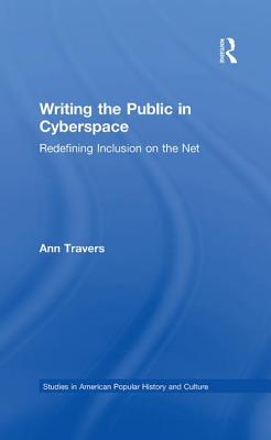 Writing the Public in Cyberspace: Redefining Inclusion on the Net - Travers, Ann