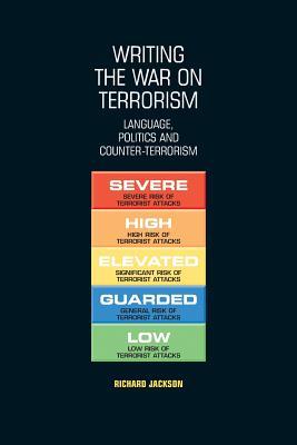Writing the War on Terrorism: Language, Politics and Counter-Terrorism - Jackson, Richard, Professor