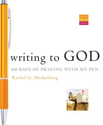 Writing to God: 40 Days of Praying with My Pen - Hackenberg, Rachel G