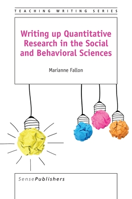 Writing Up Quantitative Research in the Social and Behavioral Sciences - Fallon, Marianne