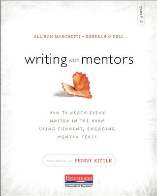 Writing with Mentors: How to Reach Every Writer in the Room Using Current, Engaging Mentor Texts - Marchetti, Allison, and O'Dell, Rebekah