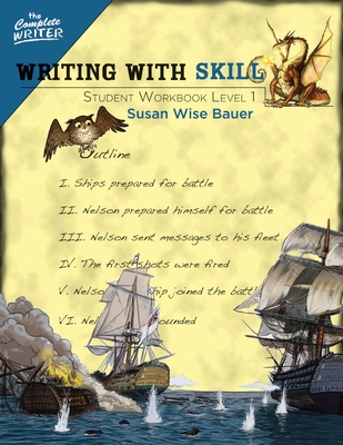 Writing With Skill, Level 1: Student Workbook - Bauer, Susan Wise