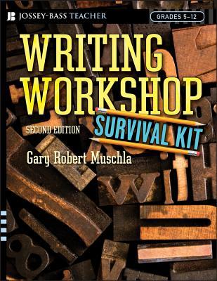 Writing Workshop Survival Kit: Grades 5-12 - Muschla, Gary Robert
