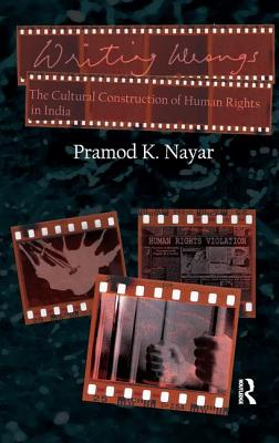 Writing Wrongs: The Cultural Construction of Human Rights in India - Nayar, Pramod K.