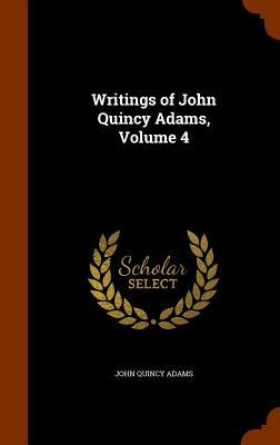 Writings of John Quincy Adams, Volume 4 - Adams, John Quincy