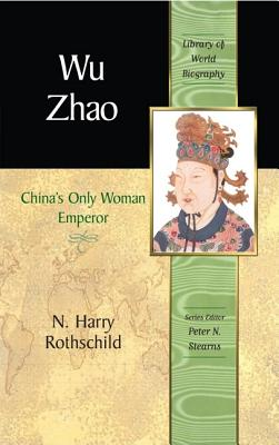 Wu Zhao: China's Only Woman Emperor - Rothschild, N Harry, and Stearns, Peter N, Dr. (Editor)
