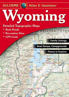 Wyoming Atlas & Gazetteer - Rand McNally, and Delorme Publishing Company, and DeLorme