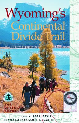 Wyoming's Continental Divide Trail: The Official Guide - Smith, Scott E (Photographer), and Davis, Lora (Text by)
