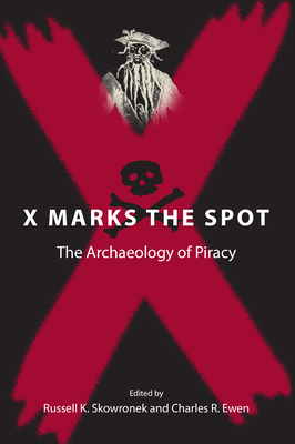 X Marks the Spot: The Archaeology of Piracy - Skowronek, Russell K, Prof. (Editor), and Ewen, Charles R (Editor)