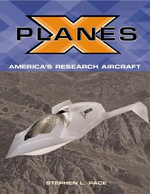 X-Planes: Pushing the Envelope of Flight - Pace, Steve