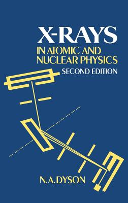 X-Rays in Atomic and Nuclear Physics - Dyson, N a