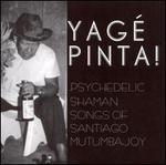 Yage Pinta! Psychedelic Shaman Songs of Santiago Mutumbajoy