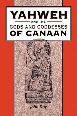 Yahweh and the Gods and Goddesses of Canaan - Day, John