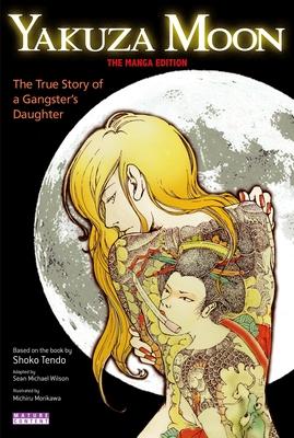 Yakuza Moon: True Story Of A Gangster's Daughter (the Manga Edition) - Wilson, Sean Michael, and Tendo, Shoko