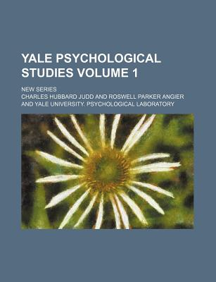 Yale Psychological Studies Volume 1; New Series - Judd, Charles Hubbard