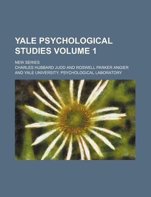 Yale Psychological Studies Volume 1; New Series - Judd, Charles Hubbard