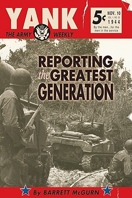 Yank: The Army Weekly: Reporting the Greatest Generation - McGurn, Barrett