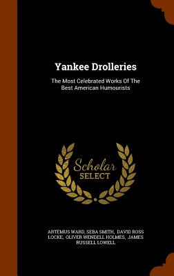 Yankee Drolleries: The Most Celebrated Works of the Best American Humourists - Ward, Artemus, and Smith, Seba, and David Ross Locke (Creator)