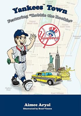 """Yankees Town: Featuring """"Robbie the Rookie"""" - Aryal, Aimee"""