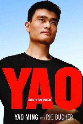 Yao: A Life in Two Worlds - Bucher, Ric, and Ming, Yao, and Yao, Ming