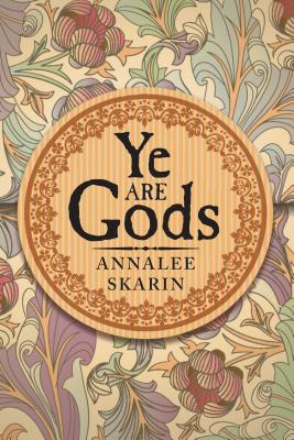 Ye Are Gods - Skarin, Annalee