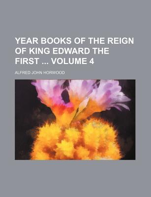 Year Books of the Reign of King Edward the First Volume 4 - Horwood, Alfred John